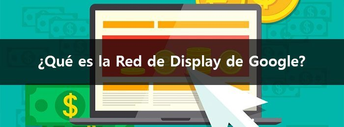 ¿Qué es la Red de Display de Google?